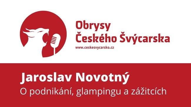 Obrysy Českého Švýcarska #5 Jaroslav Novotný, o podnikání, službách, zážitcích a glampingu